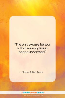 "Marcus Tullius Cicero quote: ""The only excuse for war is that…""- at QuotesQuotesQuotes.com"