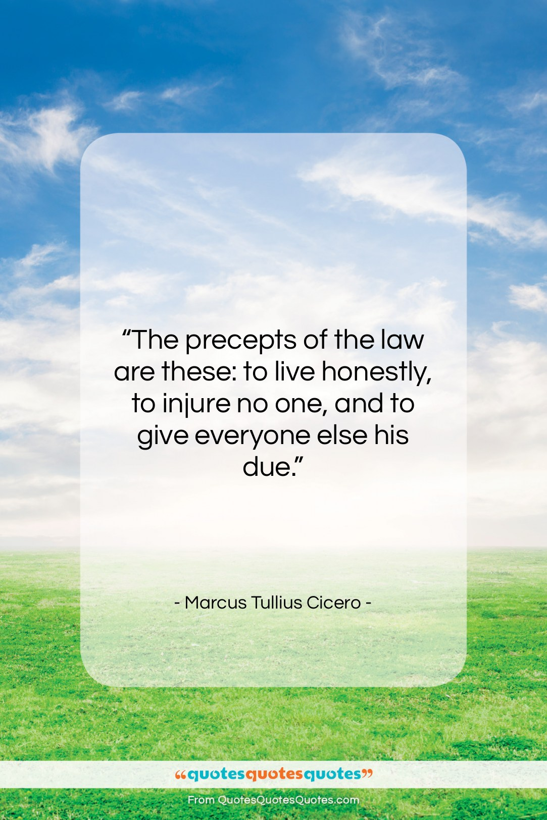 """Marcus Tullius Cicero quote: """"The precepts of the law are these:…""""- at QuotesQuotesQuotes.com"""