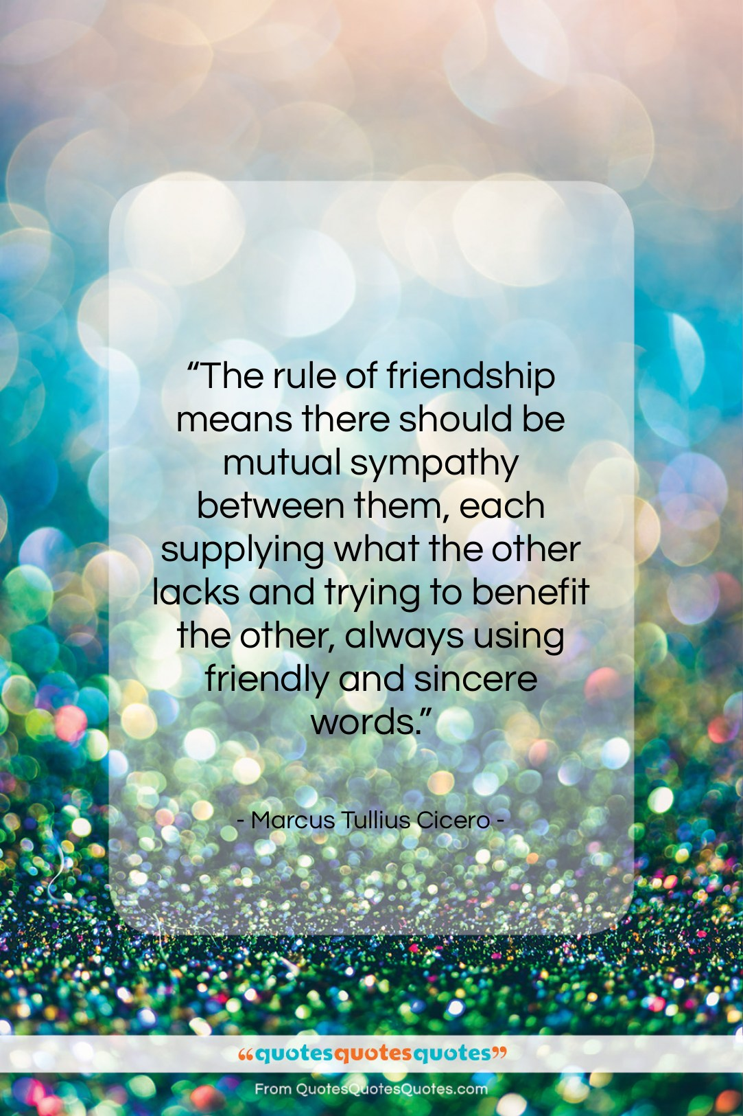 """Marcus Tullius Cicero quote: """"The rule of friendship means there should…""""- at QuotesQuotesQuotes.com"""