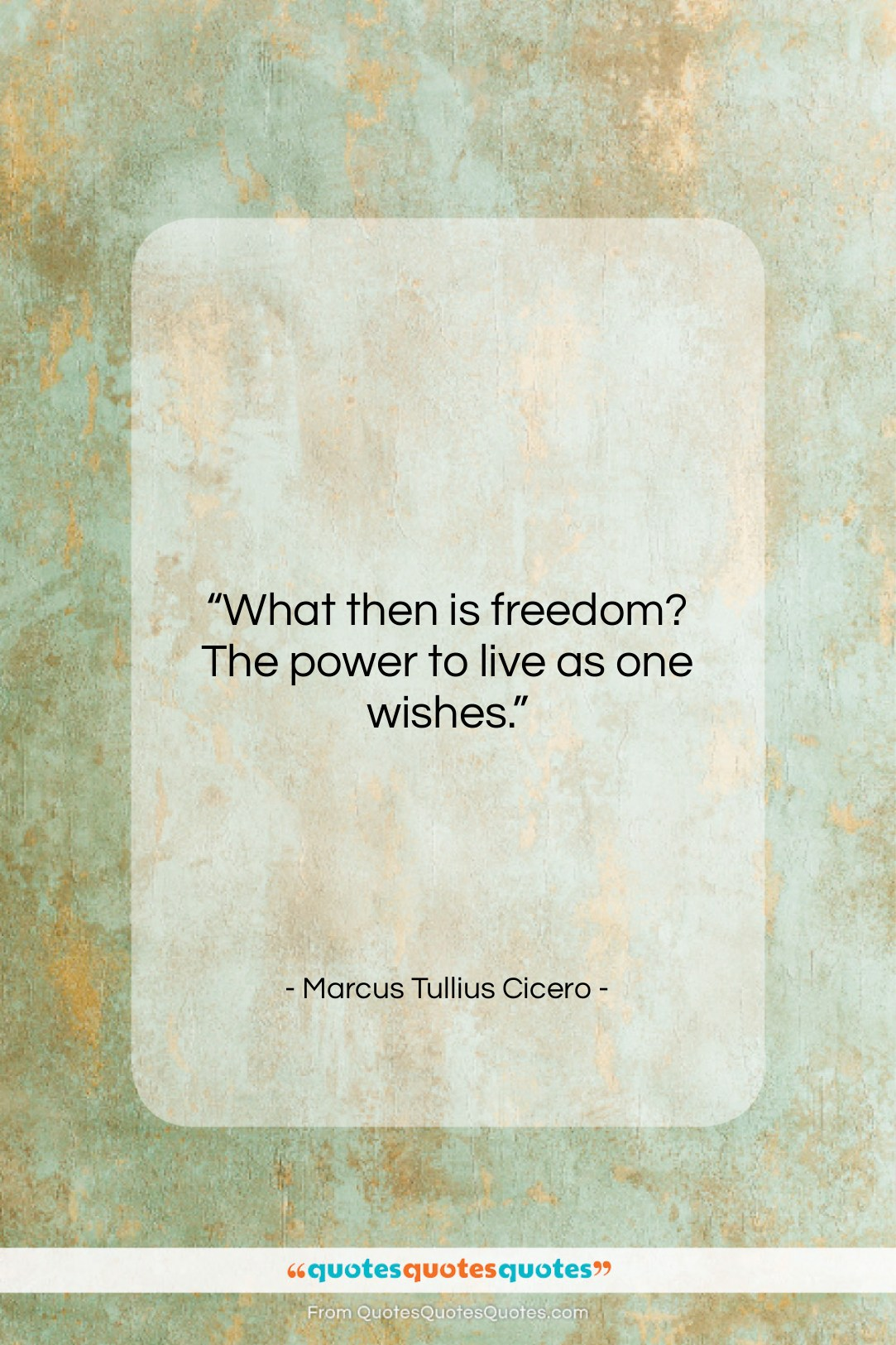 """Marcus Tullius Cicero quote: """"What then is freedom? The power to…""""- at QuotesQuotesQuotes.com"""