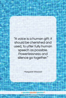 """Margaret Atwood quote: """"A voice is a human gift; it…""""- at QuotesQuotesQuotes.com"""