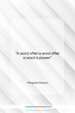 """Margaret Atwood quote: """"A word after a word after a…""""- at QuotesQuotesQuotes.com"""