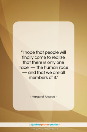 "Margaret Atwood quote: ""I hope that people will finally come…""- at QuotesQuotesQuotes.com"