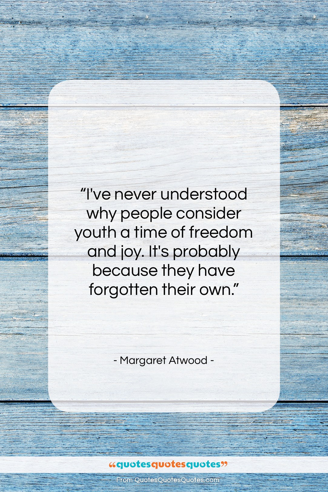 """Margaret Atwood quote: """"I've never understood why people consider youth…""""- at QuotesQuotesQuotes.com"""