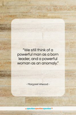 """Margaret Atwood quote: """"We still think of a powerful man…""""- at QuotesQuotesQuotes.com"""