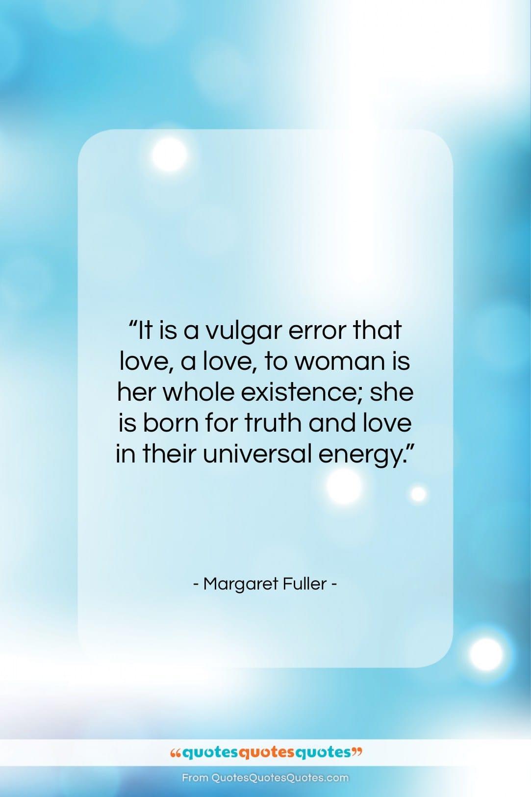 "Margaret Fuller quote: ""It is a vulgar error that love,…""- at QuotesQuotesQuotes.com"