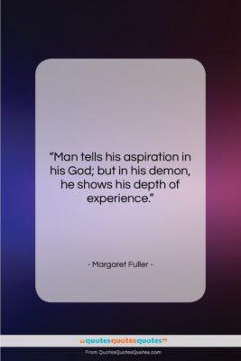 "Margaret Fuller quote: ""Man tells his aspiration in his God;…""- at QuotesQuotesQuotes.com"
