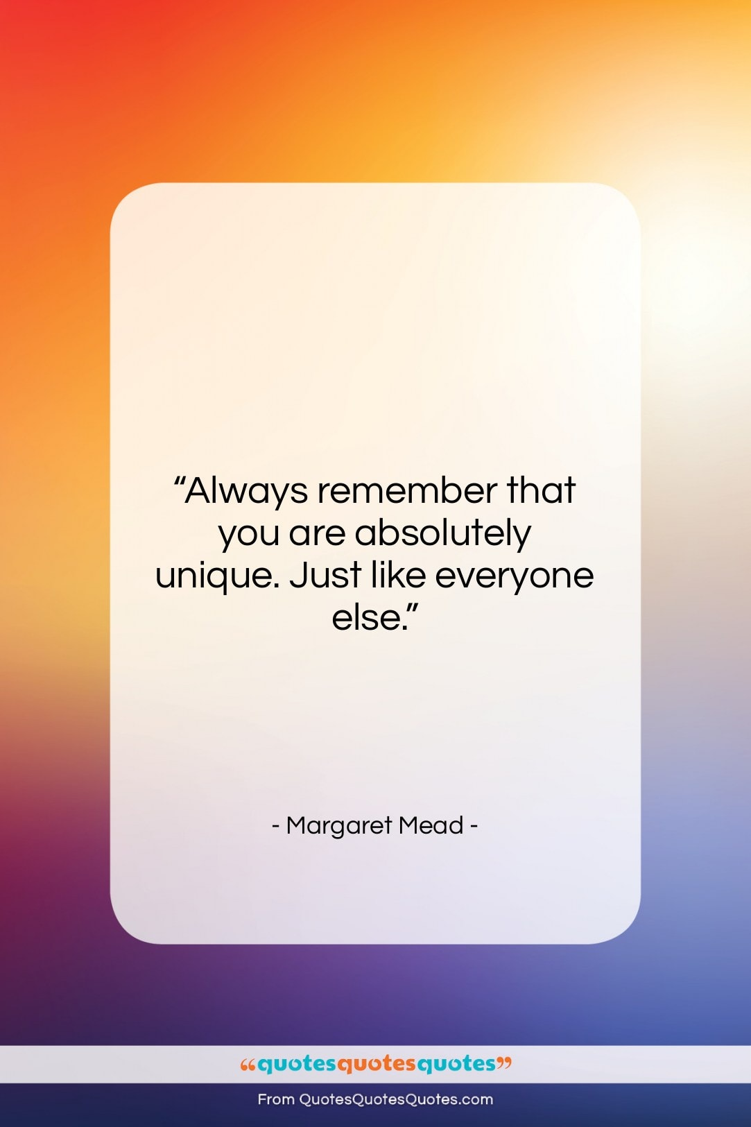 """Margaret Mead quote: """"Always remember that you are absolutely unique….""""- at QuotesQuotesQuotes.com"""