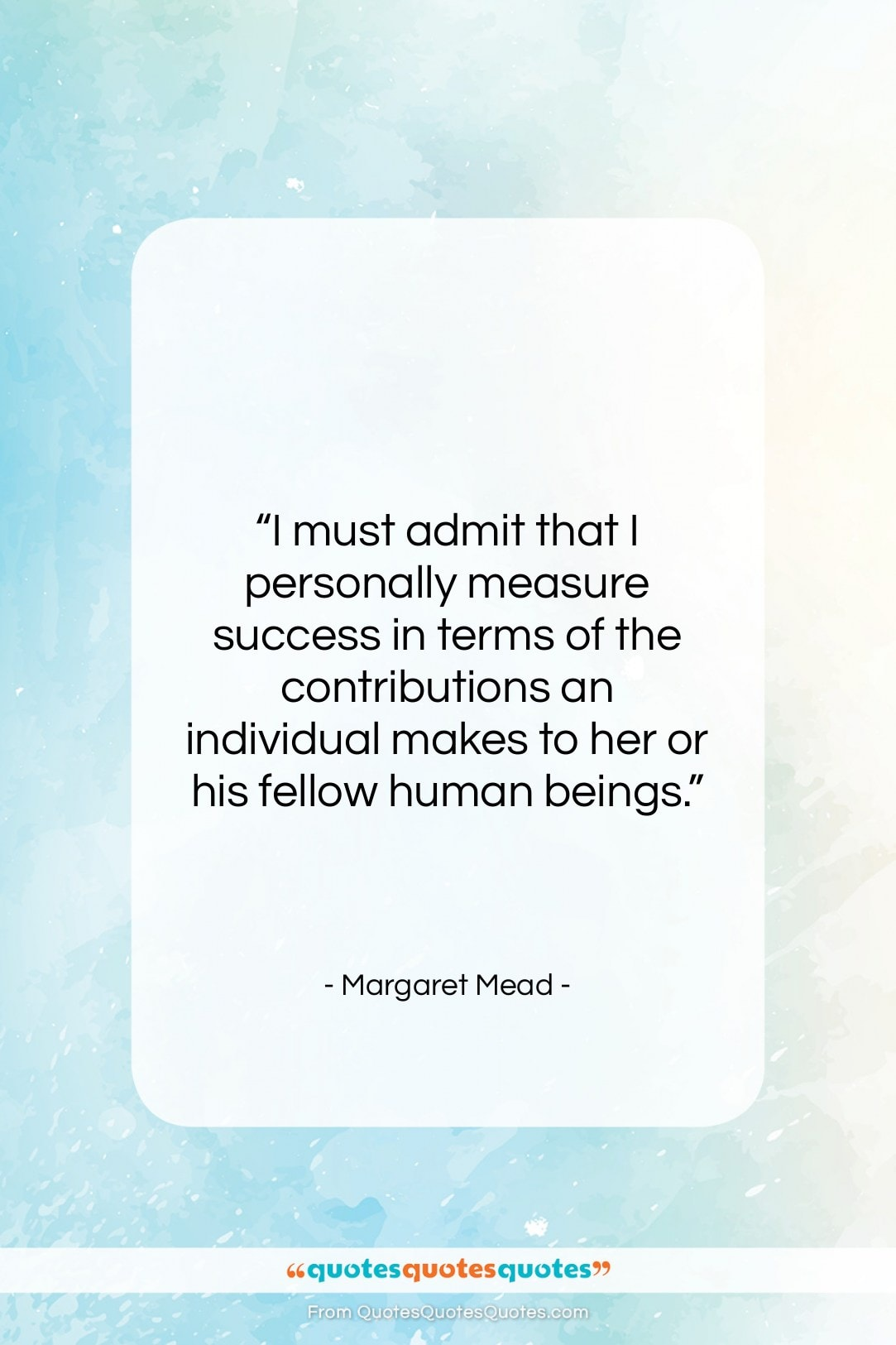 """Margaret Mead quote: """"I must admit that I personally measure…""""- at QuotesQuotesQuotes.com"""