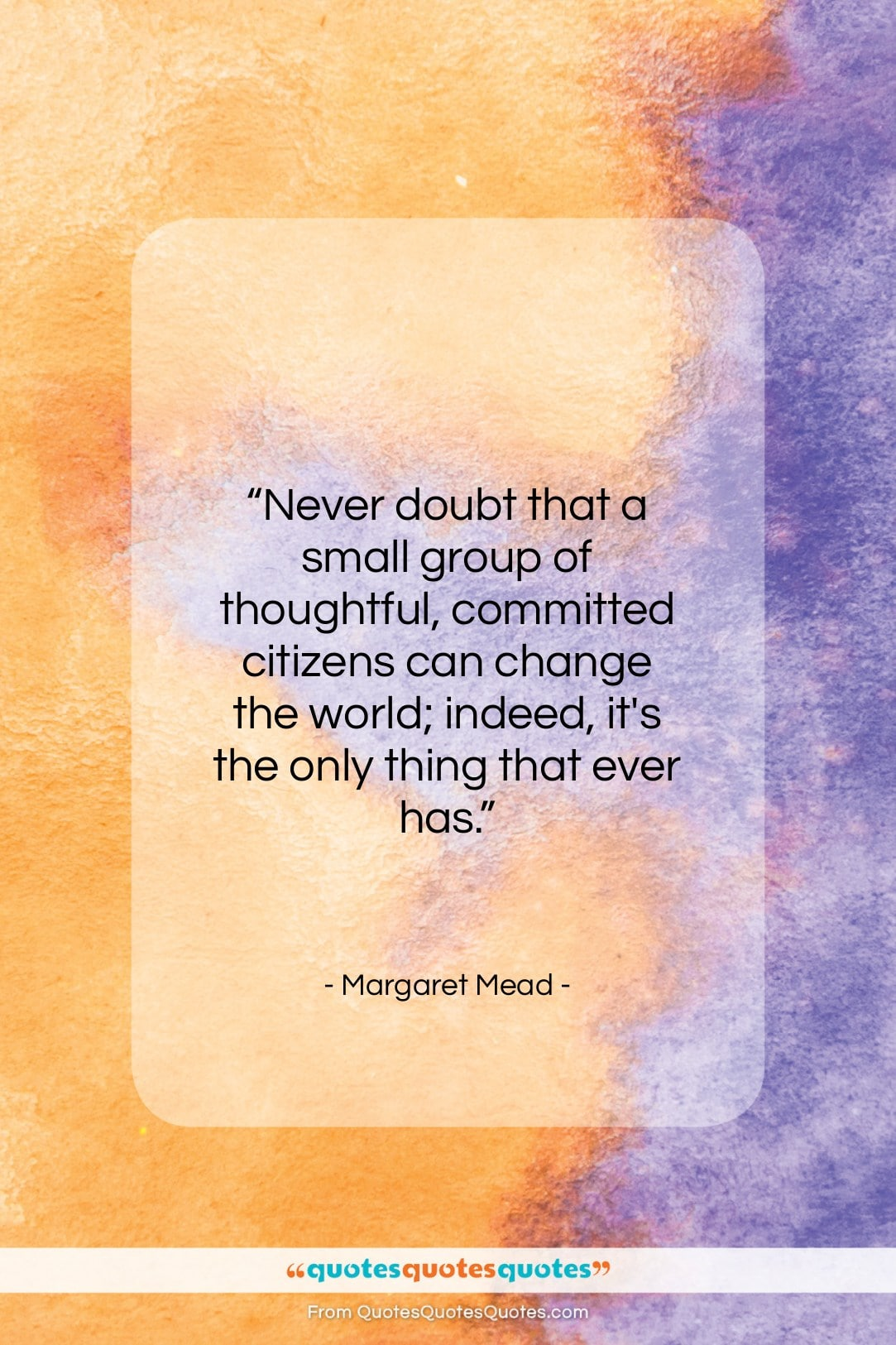 """Margaret Mead quote: """"Never doubt that a small group of…""""- at QuotesQuotesQuotes.com"""
