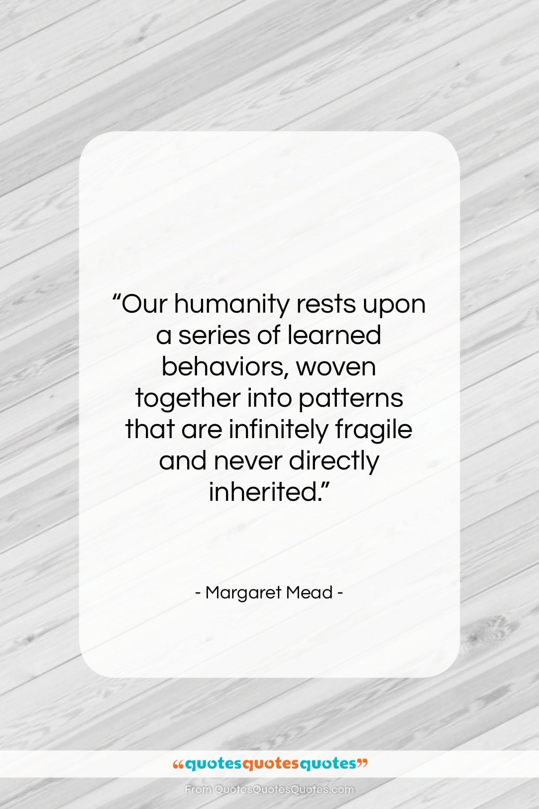 """Margaret Mead quote: """"Our humanity rests upon a series of…""""- at QuotesQuotesQuotes.com"""