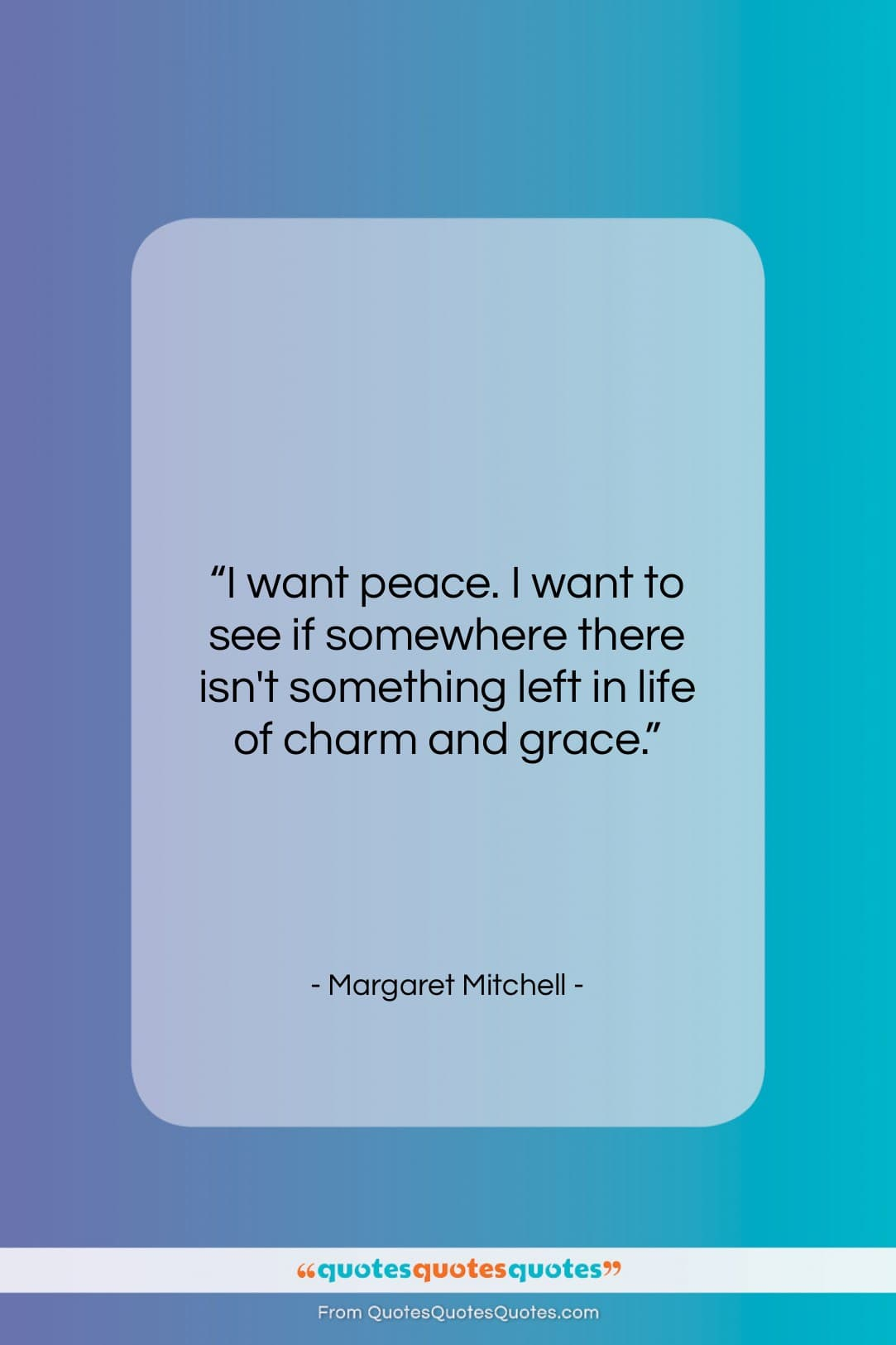 """Margaret Mitchell quote: """"I want peace. I want to see…""""- at QuotesQuotesQuotes.com"""