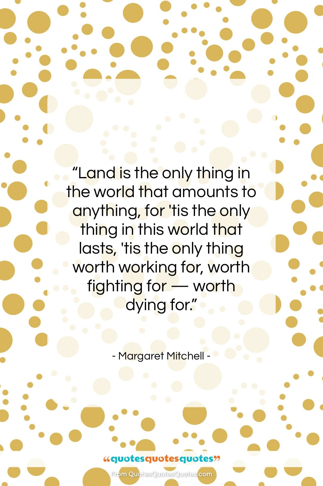 "Margaret Mitchell quote: ""Land is the only thing in the…""- at QuotesQuotesQuotes.com"