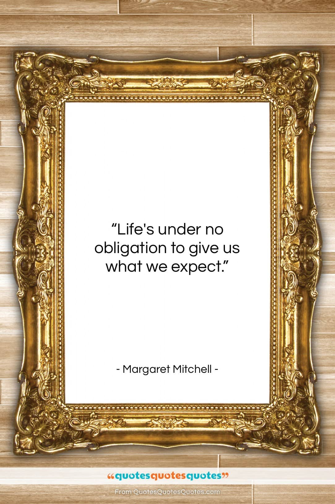 "Margaret Mitchell quote: ""Life's under no obligation to give us…""- at QuotesQuotesQuotes.com"