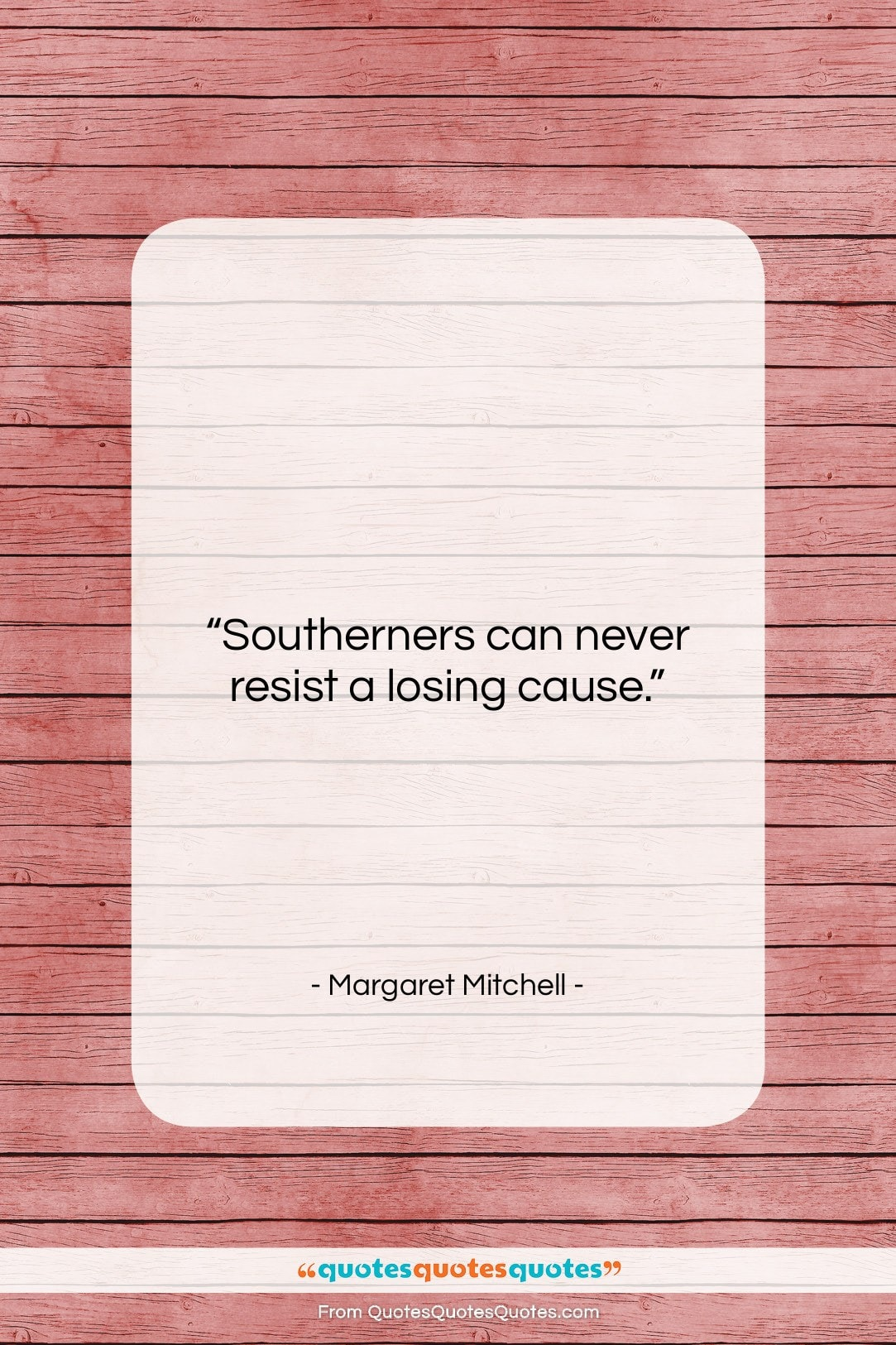 """Margaret Mitchell quote: """"Southerners can never resist a losing cause….""""- at QuotesQuotesQuotes.com"""