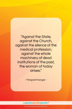 """Margaret Sanger quote: """"Against the State, against the Church, against…""""- at QuotesQuotesQuotes.com"""