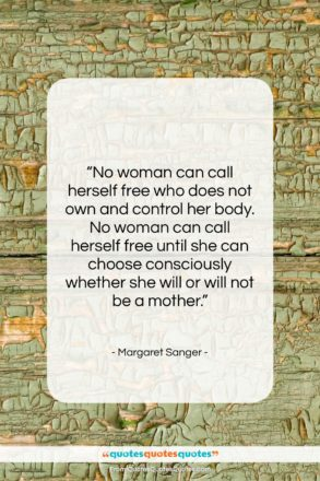 """Margaret Sanger quote: """"No woman can call herself free who…""""- at QuotesQuotesQuotes.com"""