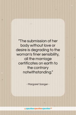 """Margaret Sanger quote: """"The submission of her body without love…""""- at QuotesQuotesQuotes.com"""
