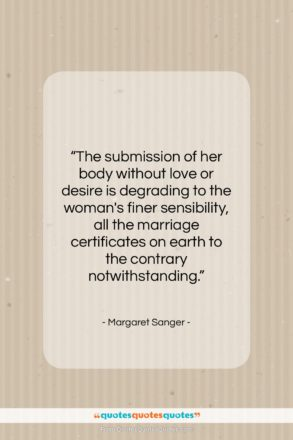 "Margaret Sanger quote: ""The submission of her body without love…""- at QuotesQuotesQuotes.com"