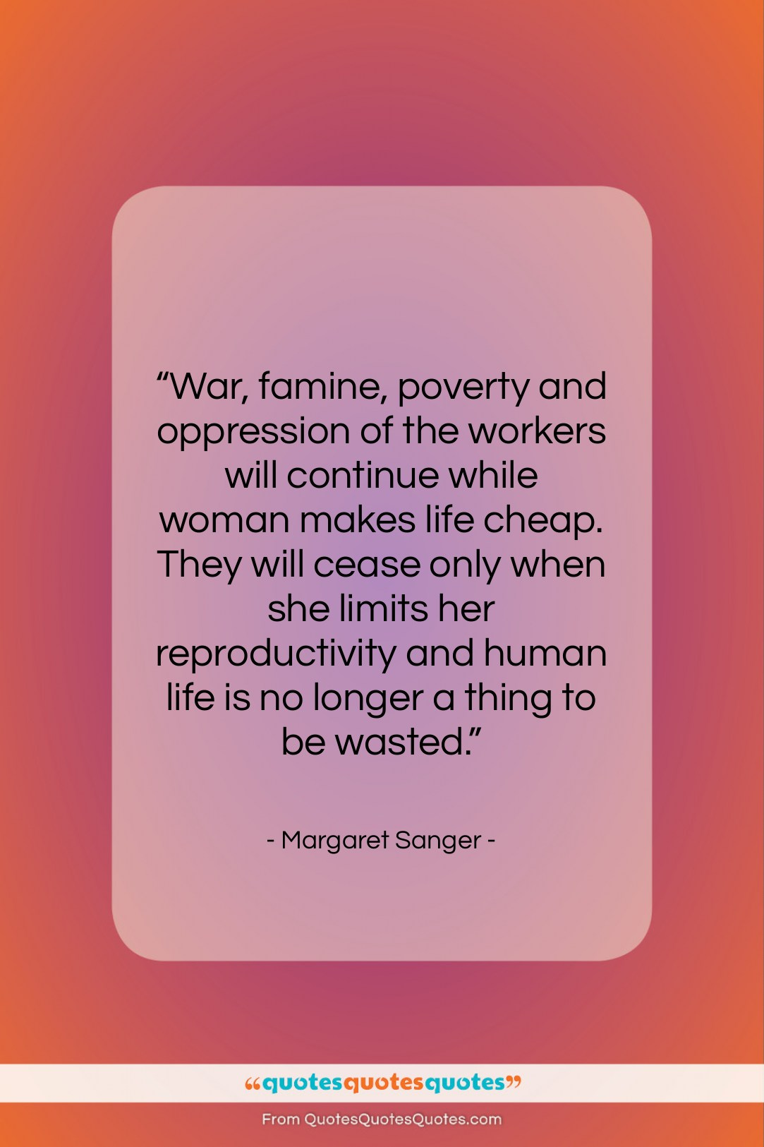 """Margaret Sanger quote: """"War, famine, poverty and oppression of the…""""- at QuotesQuotesQuotes.com"""