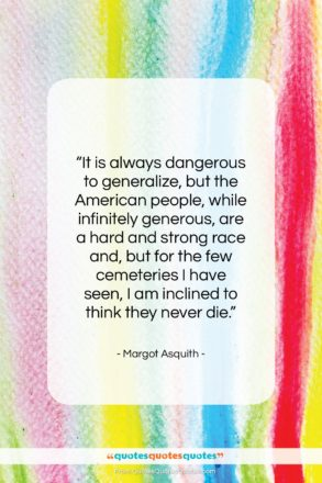 """Margot Asquith quote: """"It is always dangerous to generalize, but…""""- at QuotesQuotesQuotes.com"""