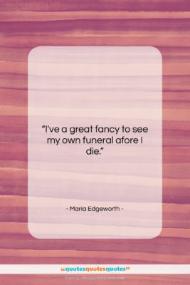 """Maria Edgeworth quote: """"I've a great fancy to see my…""""- at QuotesQuotesQuotes.com"""