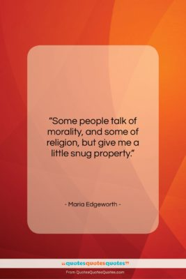 "Maria Edgeworth quote: ""Some people talk of morality, and some…""- at QuotesQuotesQuotes.com"