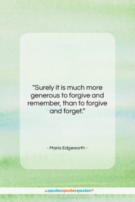 "Maria Edgeworth quote: ""Surely it is much more generous to…""- at QuotesQuotesQuotes.com"