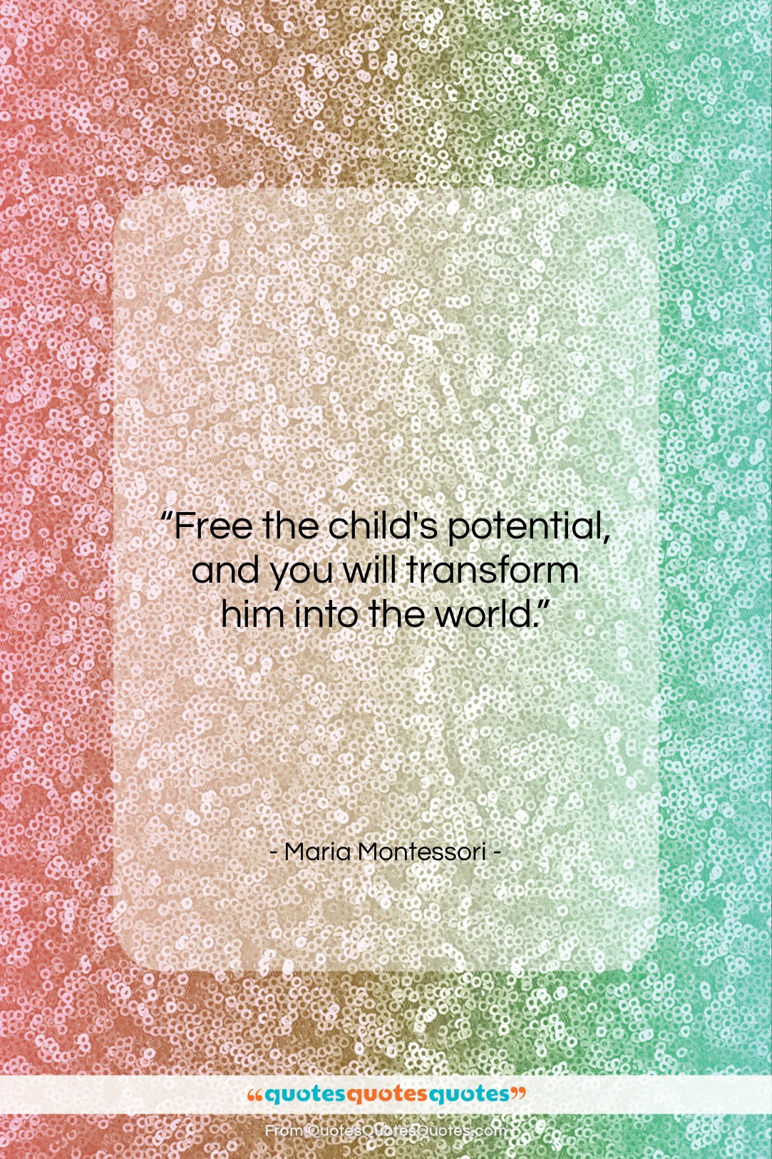 """Maria Montessori quote: """"Free the child's potential, and you will…""""- at QuotesQuotesQuotes.com"""