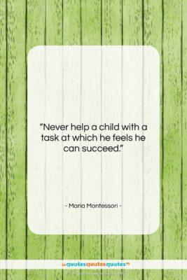 """Maria Montessori quote: """"Never help a child with a task…""""- at QuotesQuotesQuotes.com"""