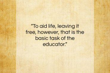 "Maria Montessori quote: ""To aid life, leaving it free, however…""- at QuotesQuotesQuotes.com"