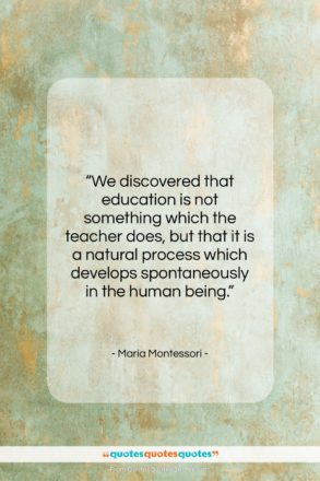 """Maria Montessori quote: """"We discovered that education is not something…""""- at QuotesQuotesQuotes.com"""