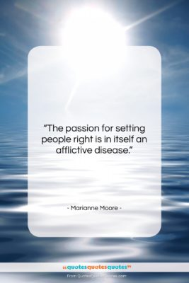 "Marianne Moore quote: ""The passion for setting people right is…""- at QuotesQuotesQuotes.com"