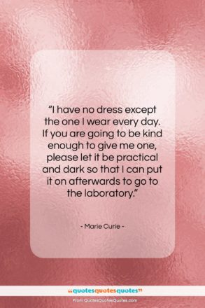 """Marie Curie quote: """"I have no dress except the one…""""- at QuotesQuotesQuotes.com"""