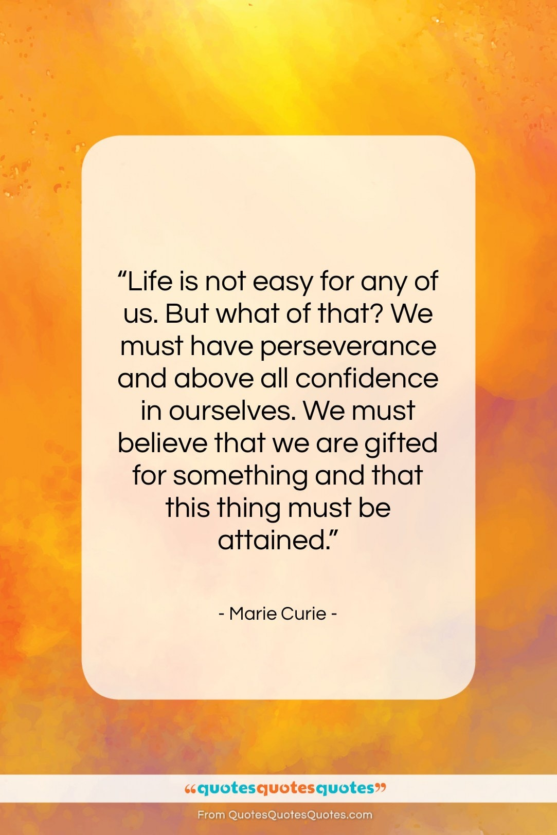 """Marie Curie quote: """"Life is not easy for any of…""""- at QuotesQuotesQuotes.com"""
