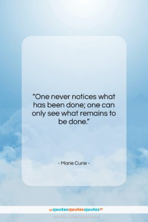 """Marie Curie quote: """"One never notices what has been done;…""""- at QuotesQuotesQuotes.com"""