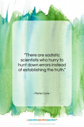 """Marie Curie quote: """"There are sadistic scientists who hurry to…""""- at QuotesQuotesQuotes.com"""