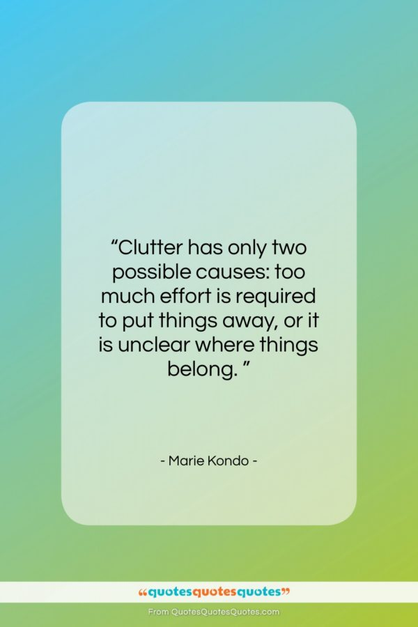 """Marie Kondo quote: """"Clutter has only two possible causes: too…""""- at QuotesQuotesQuotes.com"""