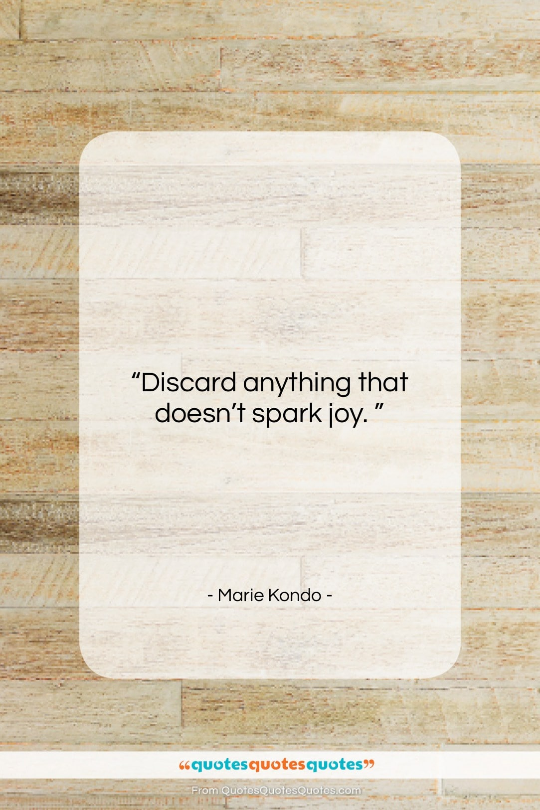 """Marie Kondo quote: """"Discard anything that doesn't spark joy.…""""- at QuotesQuotesQuotes.com"""