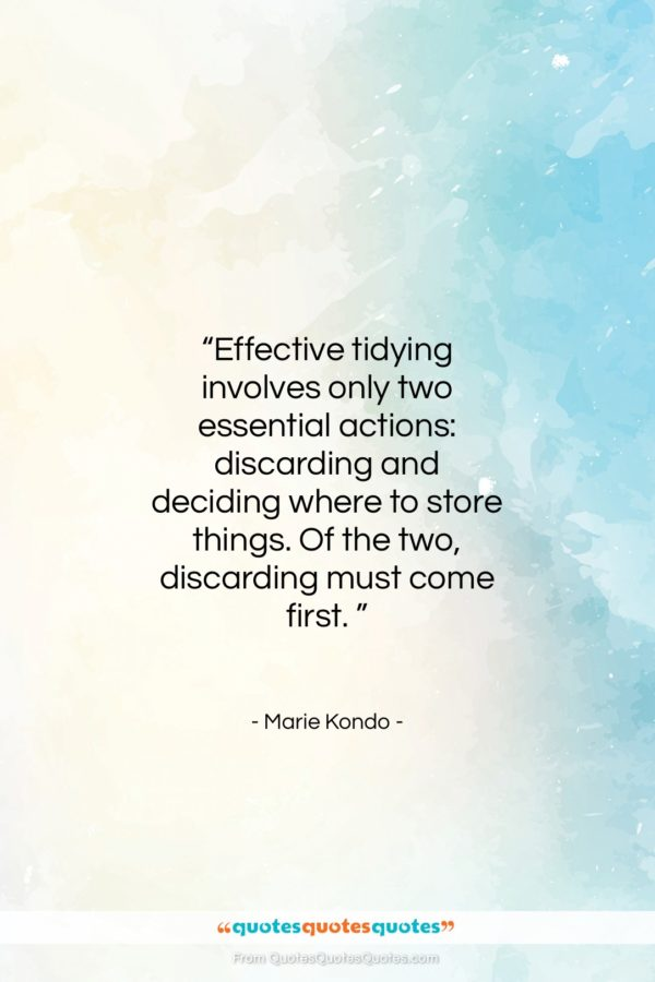 """Marie Kondo quote: """"Effective tidying involves only two essential actions:…""""- at QuotesQuotesQuotes.com"""