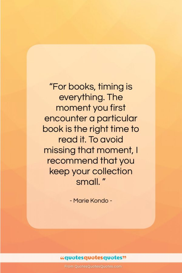 """Marie Kondo quote: """"For books, timing is everything. The moment…""""- at QuotesQuotesQuotes.com"""