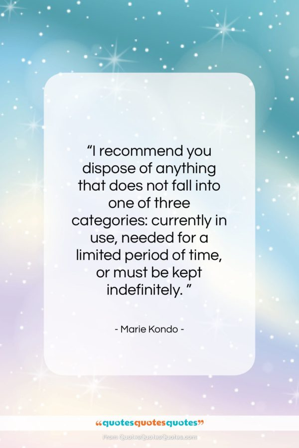 """Marie Kondo quote: """"I recommend you dispose of anything that…""""- at QuotesQuotesQuotes.com"""