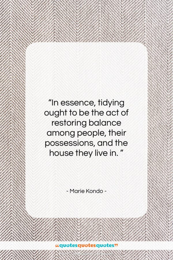 """Marie Kondo quote: """"In essence, tidying ought to be the…""""- at QuotesQuotesQuotes.com"""