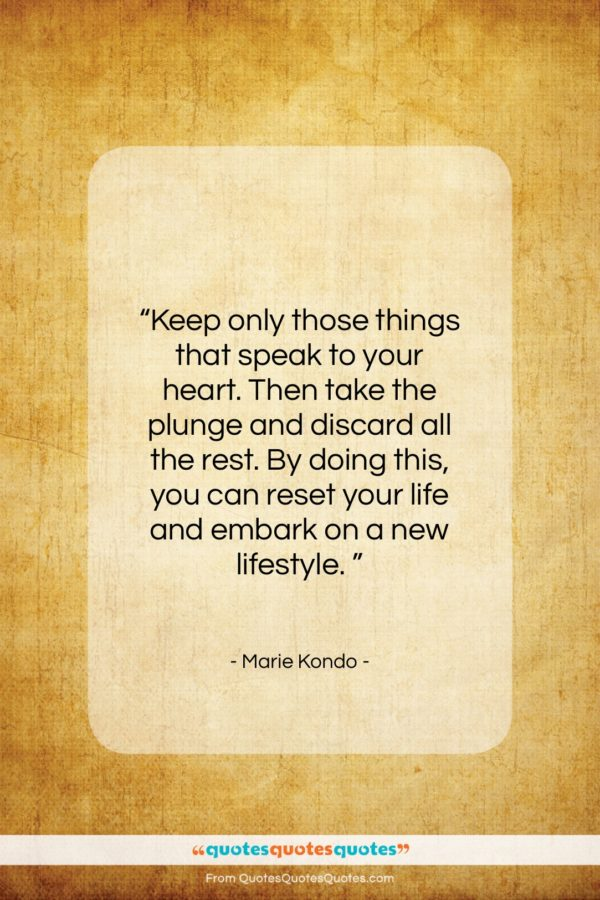 """Marie Kondo quote: """"Keep only those things that speak to…""""- at QuotesQuotesQuotes.com"""