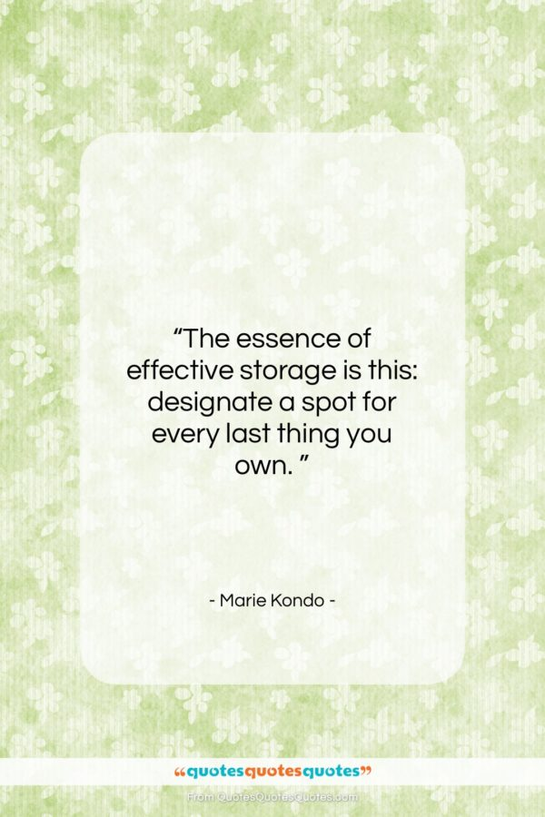 """Marie Kondo quote: """"The essence of effective storage is this:…""""- at QuotesQuotesQuotes.com"""