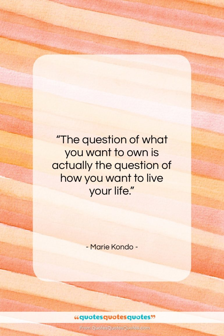 """Marie Kondo quote: """"The question of what you want to…""""- at QuotesQuotesQuotes.com"""