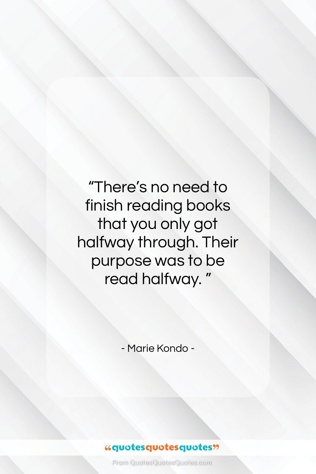 """Marie Kondo quote: """"There's no need to finish reading books…""""- at QuotesQuotesQuotes.com"""