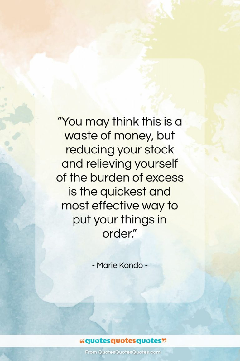 """Marie Kondo quote: """"You may think this is a waste of money, but…""""- at QuotesQuotesQuotes.com"""