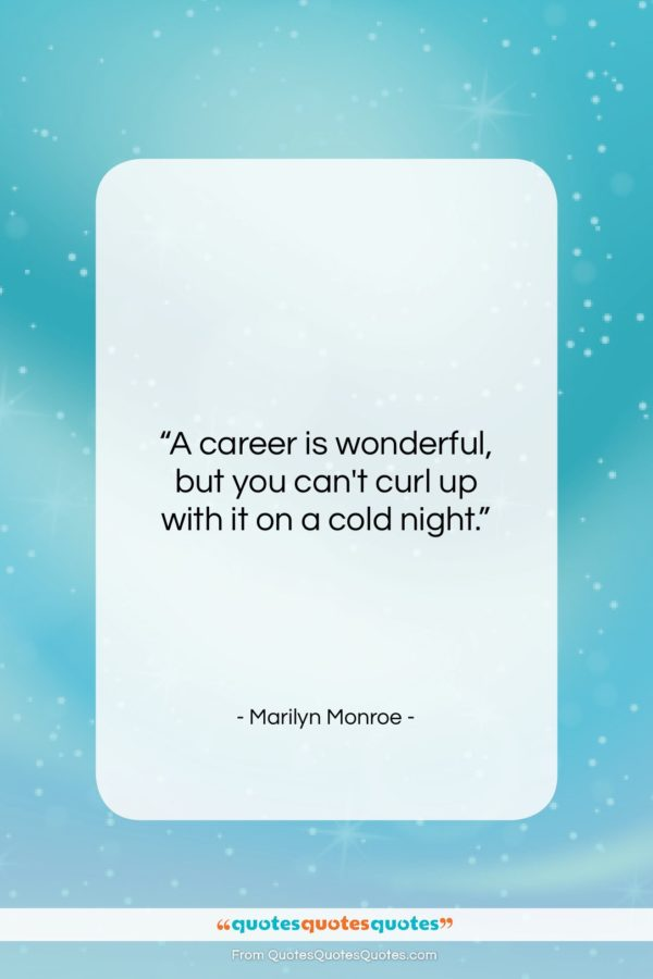 """Marilyn Monroe quote: """"A career is wonderful, but you can't…""""- at QuotesQuotesQuotes.com"""