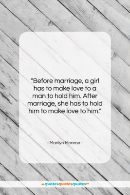 """Marilyn Monroe quote: """"Before marriage, a girl has to make…""""- at QuotesQuotesQuotes.com"""